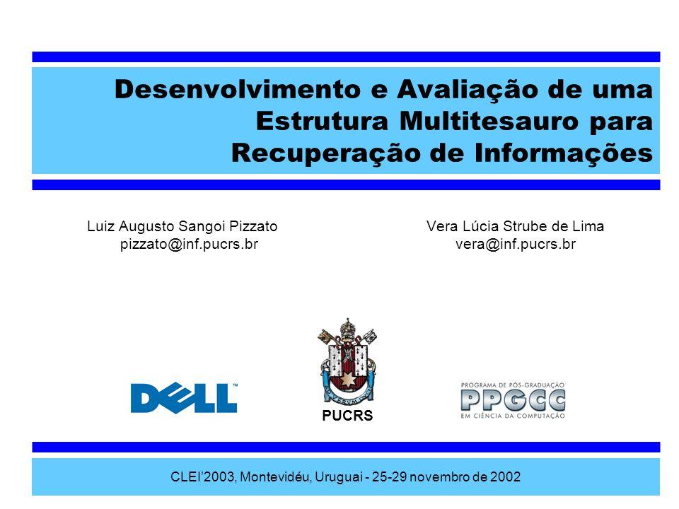 CLEI2003, Montevidéu, Uruguai - 25-29 novembro de 2002 Introdução Desenvolvimento e Avaliação de uma Estrutura Multitesauro para Recuperação de Informações Tesauro Estrutura Multitesaural Recuperação de Informações (RI) Resultados obtidos
