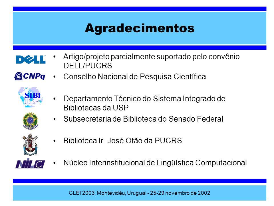 CLEI2003, Montevidéu, Uruguai - 25-29 novembro de 2002 Agradecimentos Artigo/projeto parcialmente suportado pelo convênio DELL/PUCRS Conselho Nacional