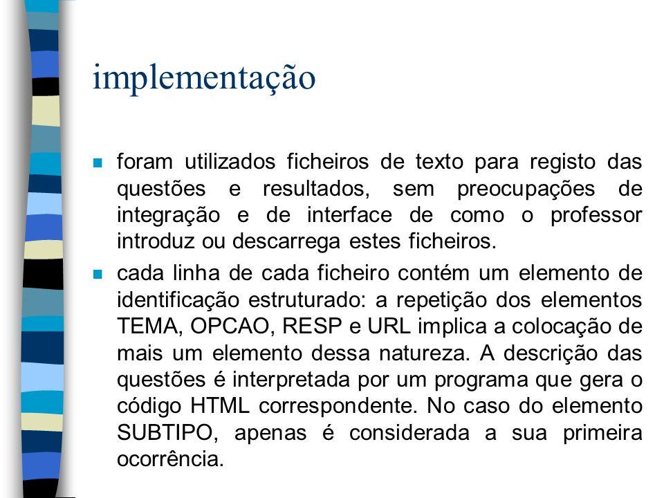 implementação n foram utilizados ficheiros de texto para registo das questões e resultados, sem preocupações de integração e de interface de como o professor introduz ou descarrega estes ficheiros.