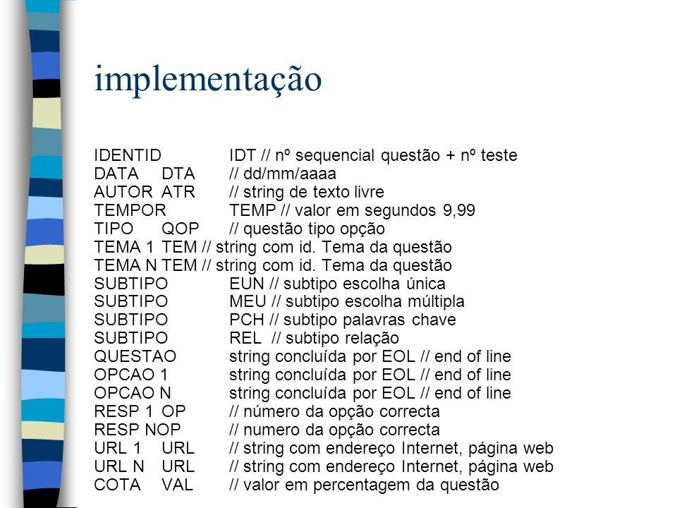 implementação IDENTIDIDT // nº sequencial questão + nº teste DATADTA // dd/mm/aaaa AUTORATR // string de texto livre TEMPORTEMP // valor em segundos 9,99 TIPOQOP // questão tipo opção TEMA 1TEM // string com id.