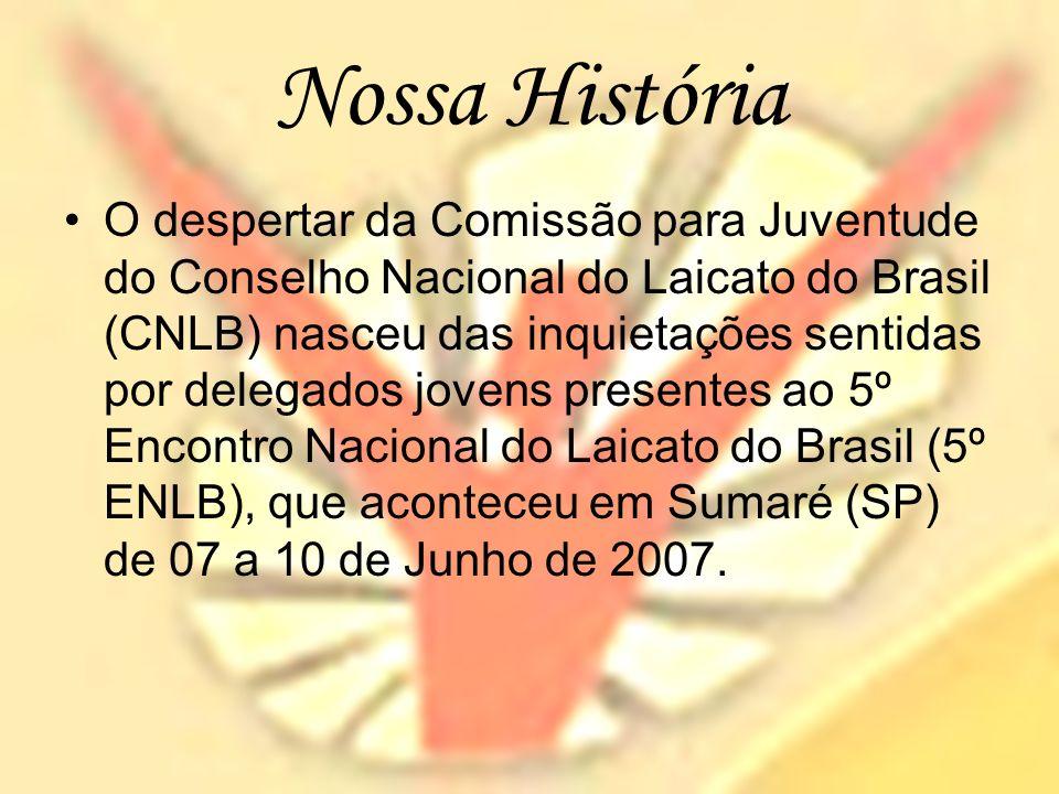 Nossa História O despertar da Comissão para Juventude do Conselho Nacional do Laicato do Brasil (CNLB) nasceu das inquietações sentidas por delegados jovens presentes ao 5º Encontro Nacional do Laicato do Brasil (5º ENLB), que aconteceu em Sumaré (SP) de 07 a 10 de Junho de 2007.