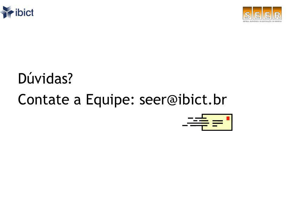 Dúvidas? Contate a Equipe: seer@ibict.br