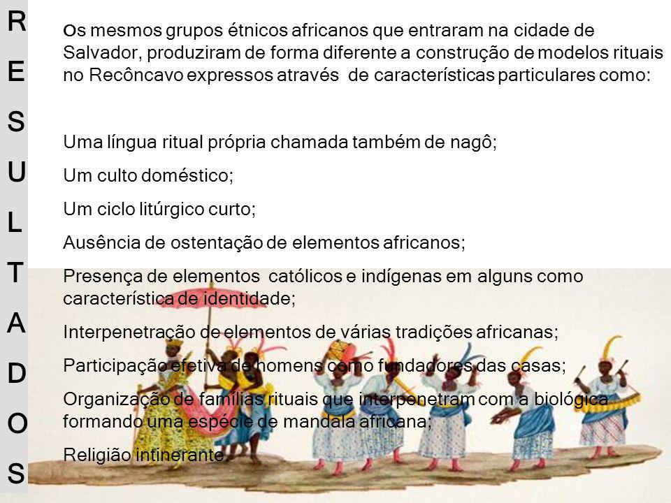 O s mesmos grupos étnicos africanos que entraram na cidade de Salvador, produziram de forma diferente a construção de modelos rituais no Recôncavo exp