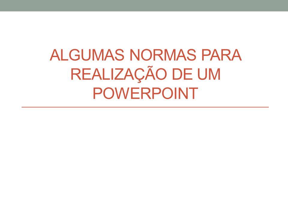 ALGUMAS NORMAS PARA REALIZAÇÃO DE UM POWERPOINT