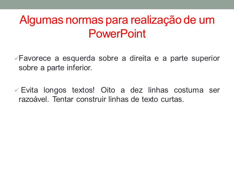 Algumas normas para realização de um PowerPoint Favorece a esquerda sobre a direita e a parte superior sobre a parte inferior. Evita longos textos! Oi