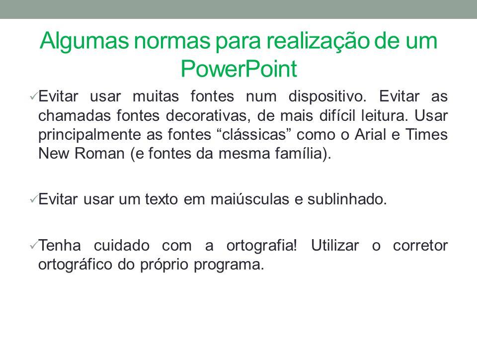 Algumas normas para realização de um PowerPoint Usar as cores para mostrar as relações entre os conteúdos, mas evitar combinações que não resultam (por exemplo, vermelho/verde; azul/amarelo; verde/azul ou vermelho/azul).