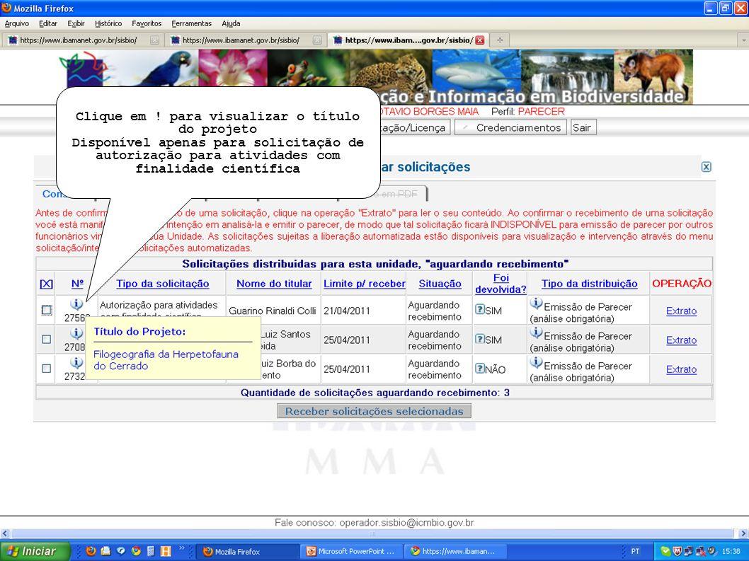 Clique em ! para visualizar o título do projeto Disponível apenas para solicitação de autorização para atividades com finalidade científica