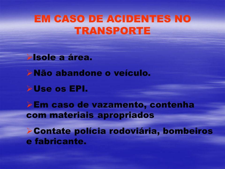 Isole a área. Não abandone o veículo. Use os EPI. Em caso de vazamento, contenha com materiais apropriados Contate polícia rodoviária, bombeiros e fab