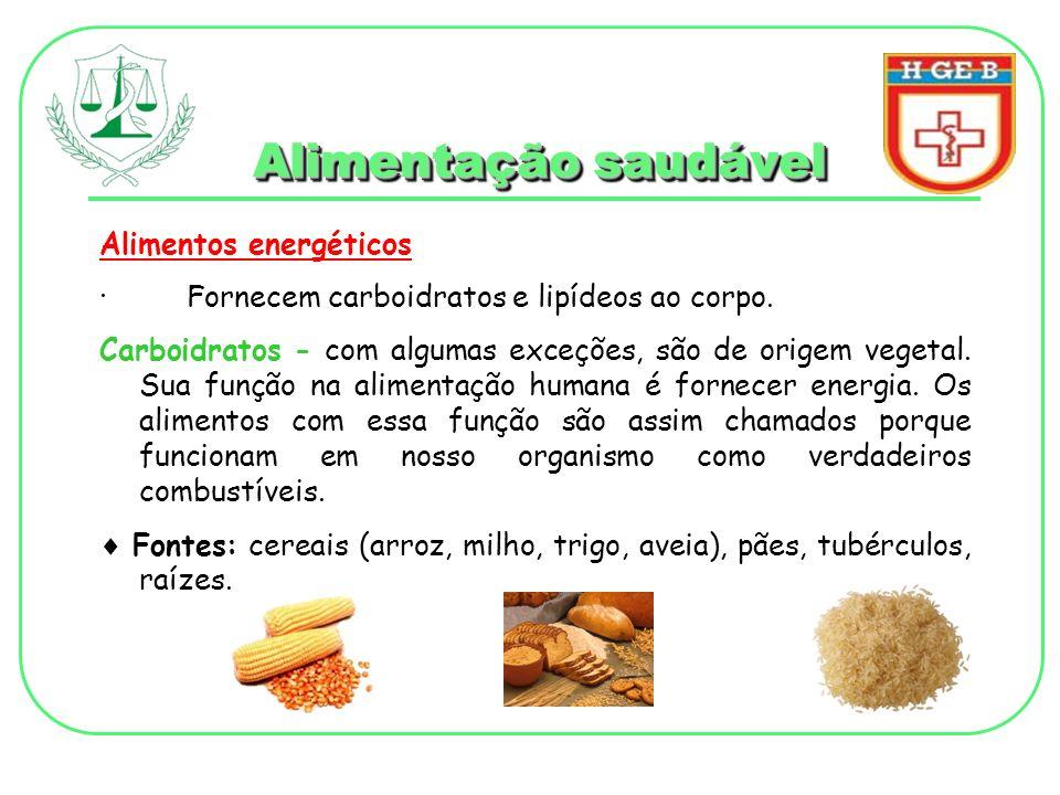 Alimentação saudável Alimentos energéticos · Fornecem carboidratos e lipídeos ao corpo. Carboidratos - com algumas exceções, são de origem vegetal. Su