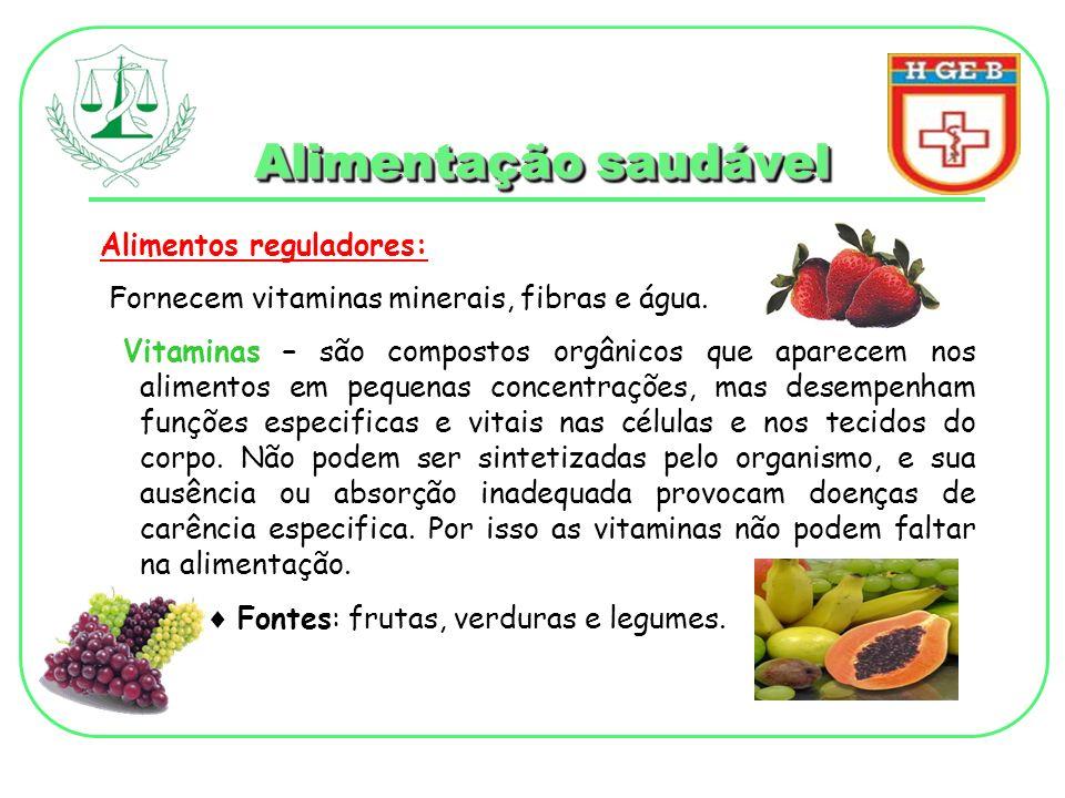 Alimentação saudável Alimentos reguladores: Fornecem vitaminas minerais, fibras e água. Vitaminas – são compostos orgânicos que aparecem nos alimentos
