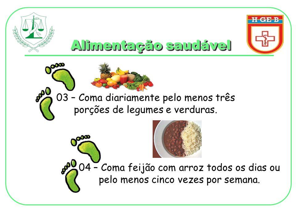 Alimentação saudável 03 – Coma diariamente pelo menos três porções de legumes e verduras. 04 – Coma feijão com arroz todos os dias ou pelo menos cinco