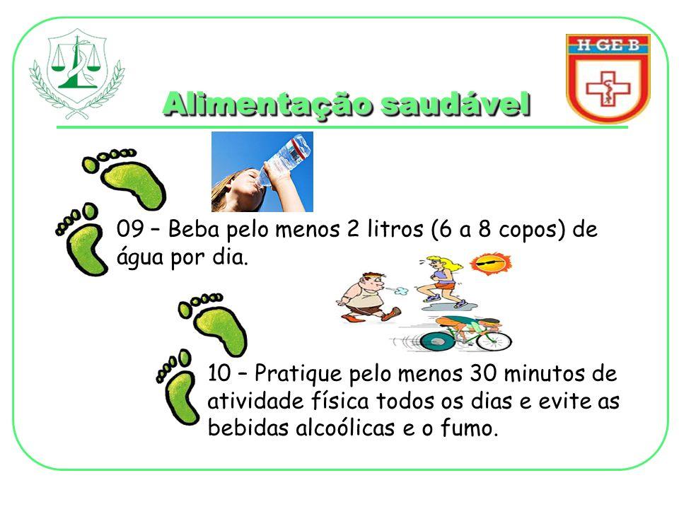 Alimentação saudável 09 – Beba pelo menos 2 litros (6 a 8 copos) de água por dia. 10 – Pratique pelo menos 30 minutos de atividade física todos os dia