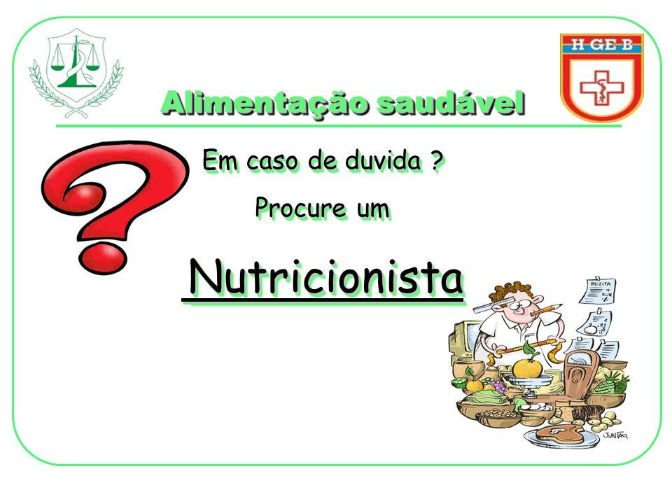 Alimentação saudável Em caso de duvida ? Procure um Nutricionista Em caso de duvida ? Procure um Nutricionista