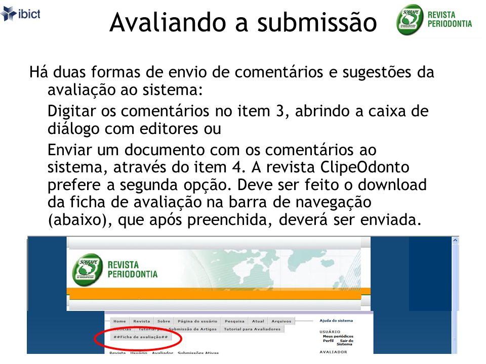 Avaliando a submissão Há duas formas de envio de comentários e sugestões da avaliação ao sistema: Digitar os comentários no item 3, abrindo a caixa de diálogo com editores ou Enviar um documento com os comentários ao sistema, através do item 4.