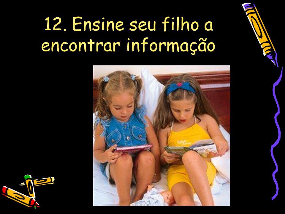 12. Ensine seu filho a encontrar informação