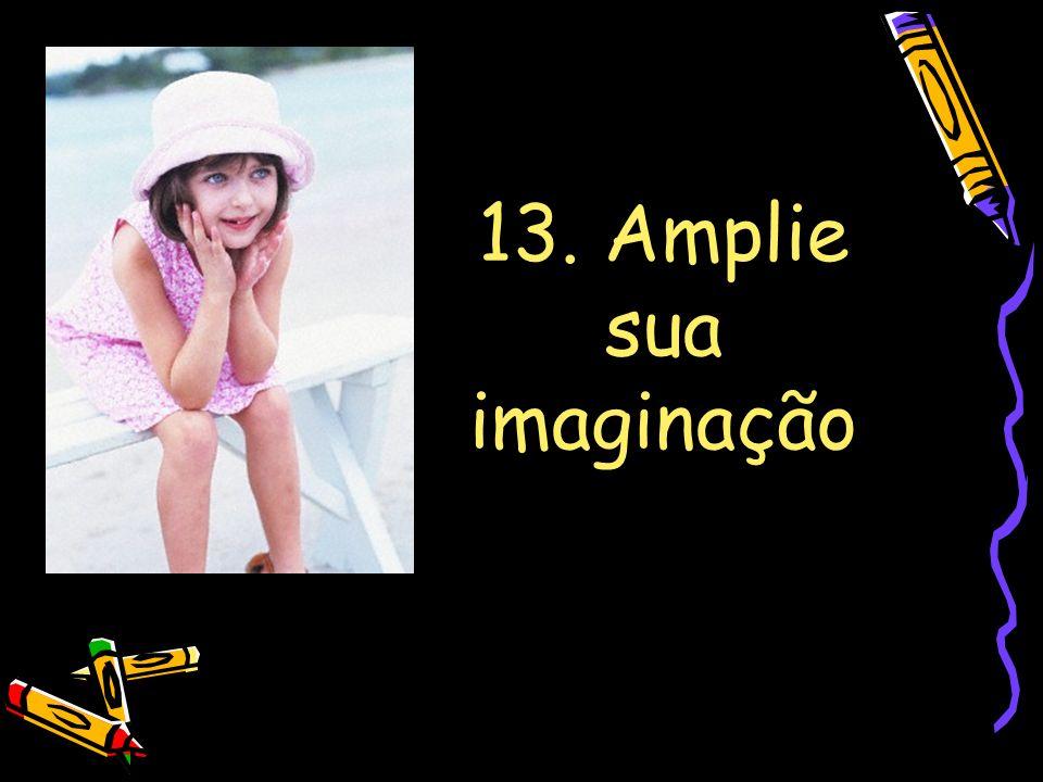 13. Amplie sua imaginação