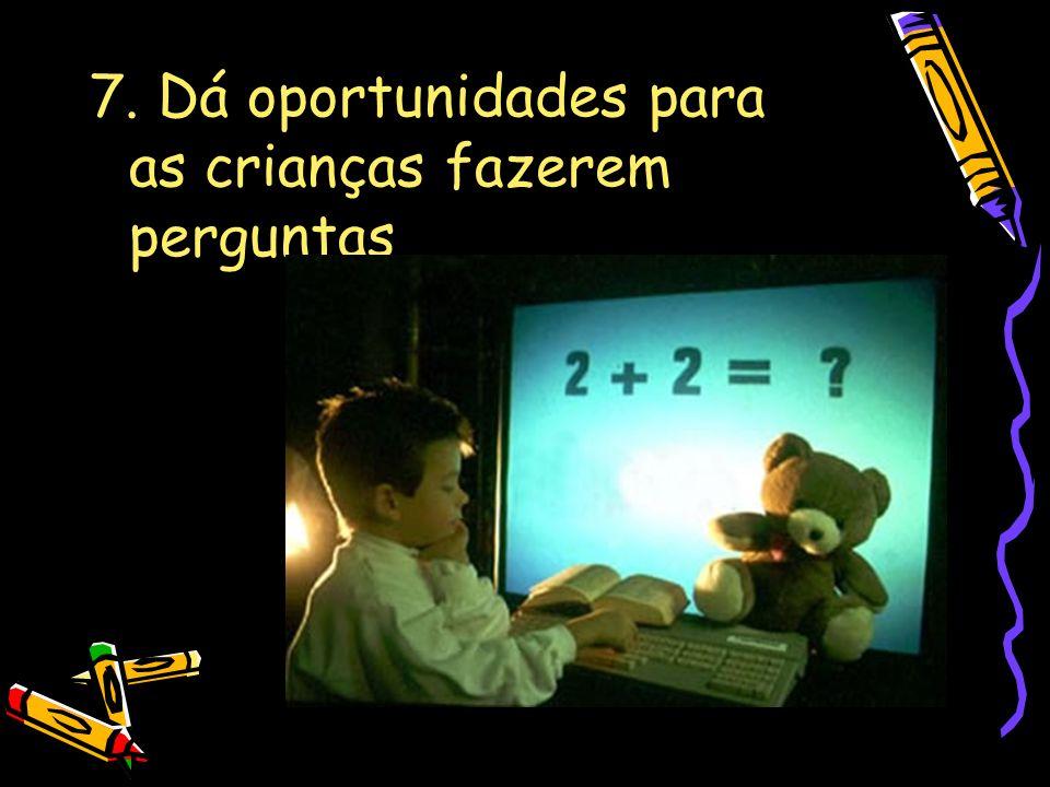 7. Dá oportunidades para as crianças fazerem perguntas