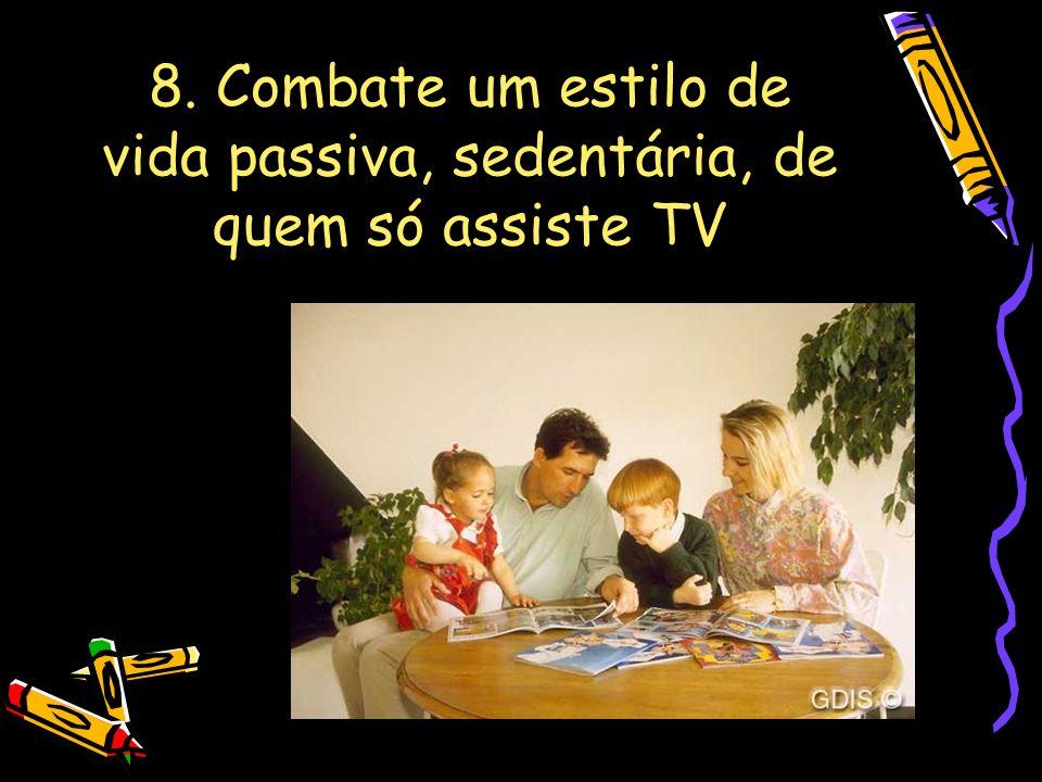 8. Combate um estilo de vida passiva, sedentária, de quem só assiste TV