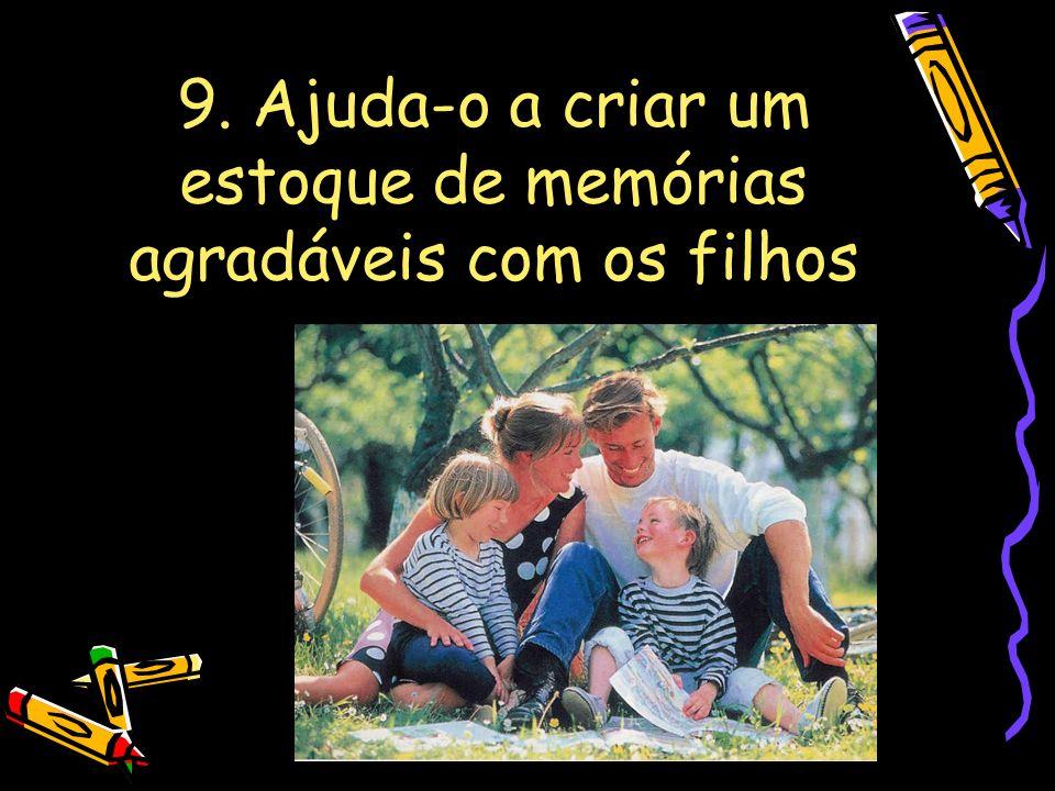 9. Ajuda-o a criar um estoque de memórias agradáveis com os filhos