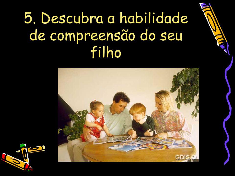 5. Descubra a habilidade de compreensão do seu filho