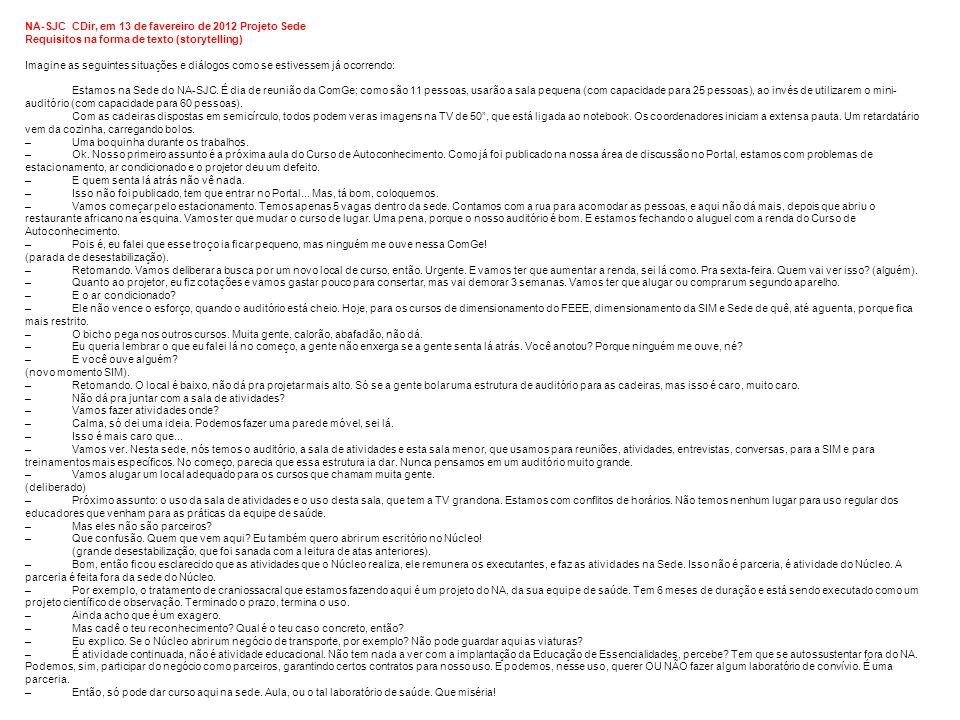 NA-SJCCDir, em 13 de favereiro de 2012 Projeto Sede Requisitos na forma de texto (storytelling) Imagine as seguintes situações e diálogos como se estivessem já ocorrendo: Estamos na Sede do NA-SJC.