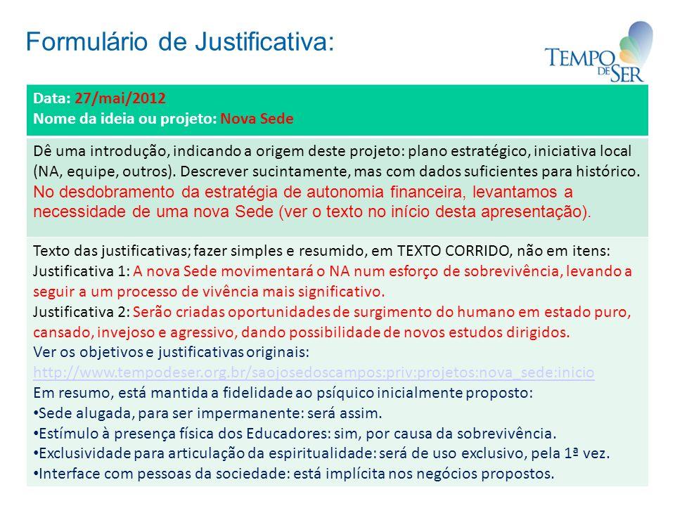 Formulário de Justificativa: Data: 27/mai/2012 Nome da ideia ou projeto: Nova Sede Dê uma introdução, indicando a origem deste projeto: plano estratégico, iniciativa local (NA, equipe, outros).