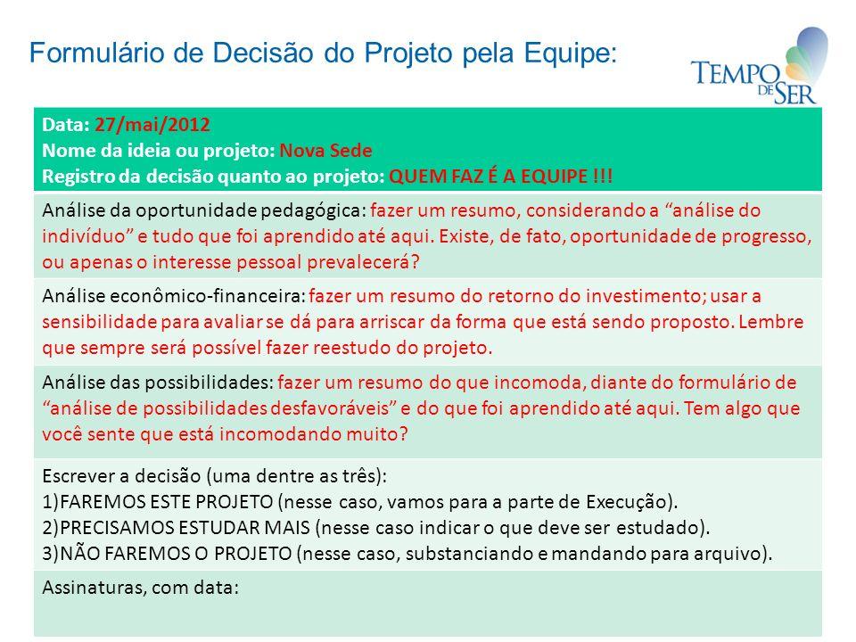Formulário de Decisão do Projeto pela Equipe: Data: 27/mai/2012 Nome da ideia ou projeto: Nova Sede Registro da decisão quanto ao projeto: QUEM FAZ É A EQUIPE !!.
