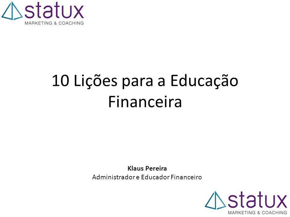 10 Lições para a Educação Financeira Klaus Pereira Administrador e Educador Financeiro