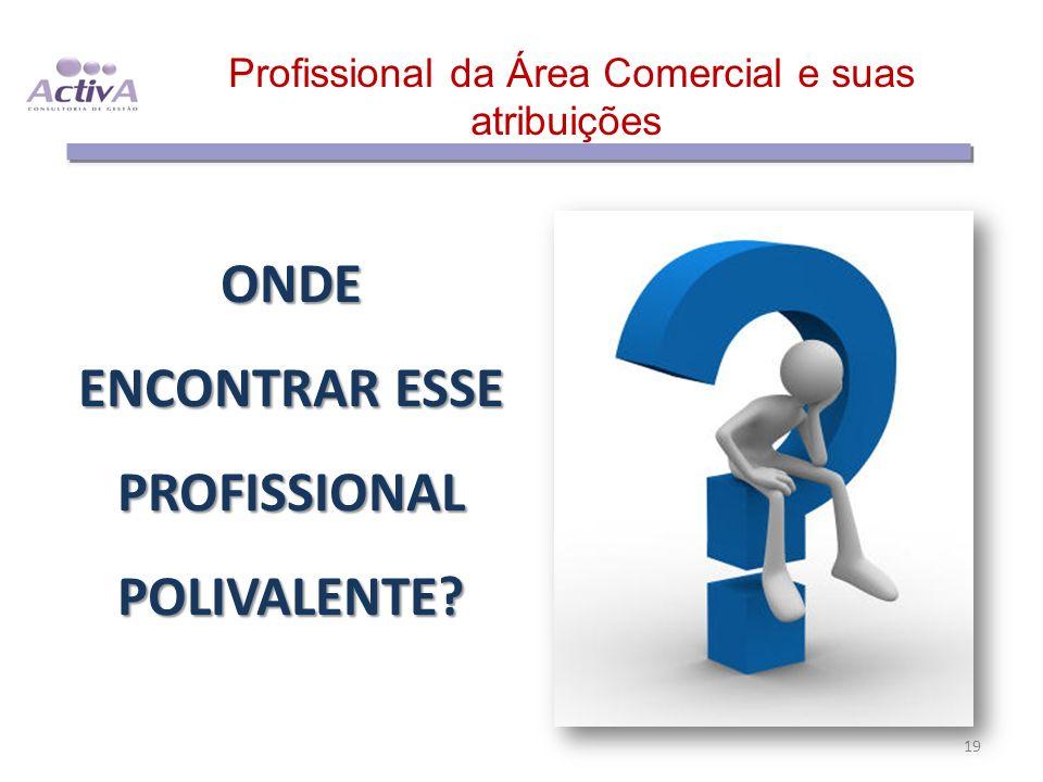 Profissional da Área Comercial e suas atribuições 19 ONDE ENCONTRAR ESSE PROFISSIONAL POLIVALENTE?