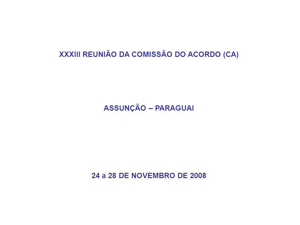 XXXIII REUNIÃO DA COMISSÃO DO ACORDO (CA) ASSUNÇÃO – PARAGUAI 24 a 28 DE NOVEMBRO DE 2008