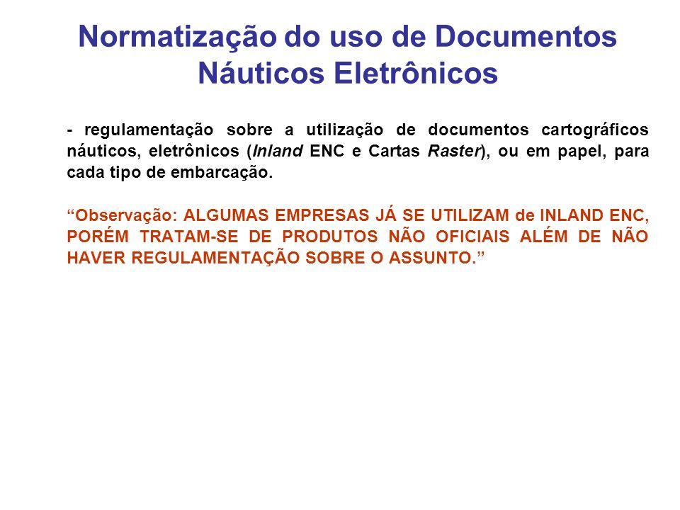 - regulamentação sobre a utilização de documentos cartográficos náuticos, eletrônicos (Inland ENC e Cartas Raster), ou em papel, para cada tipo de embarcação.