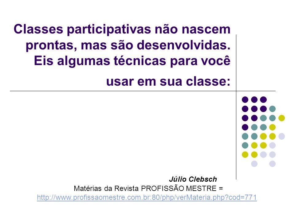 Classes participativas não nascem prontas, mas são desenvolvidas. Eis algumas técnicas para você usar em sua classe: Júlio Clebsch Matérias da Revista