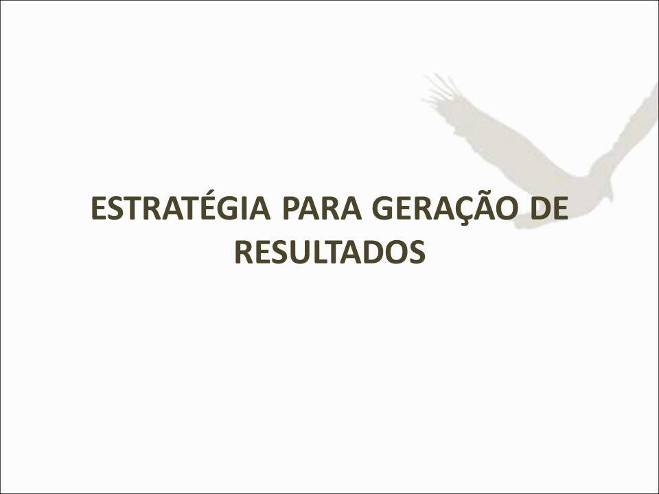 ESTRATÉGIA PARA GERAÇÃO DE RESULTADOS