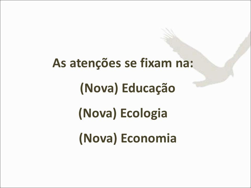 As atenções se fixam na: (Nova) Educação (Nova) Ecologia (Nova) Economia
