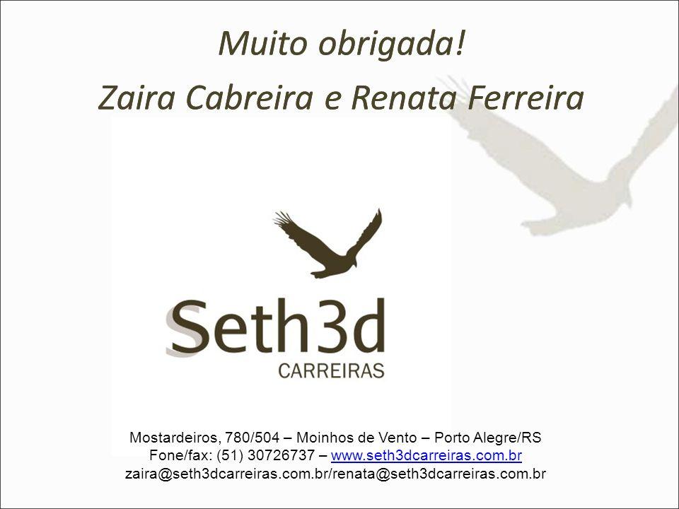 Muito obrigada! Zaira Cabreira e Renata Ferreira Mostardeiros, 780/504 – Moinhos de Vento – Porto Alegre/RS Fone/fax: (51) 30726737 – www.seth3dcarrei