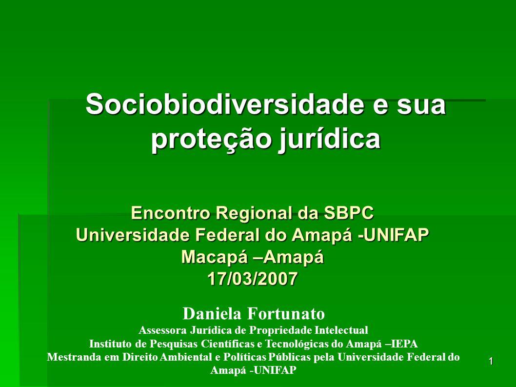 1 Sociobiodiversidade e sua proteção jurídica Daniela Fortunato Assessora Jurídica de Propriedade Intelectual Instituto de Pesquisas Científicas e Tec