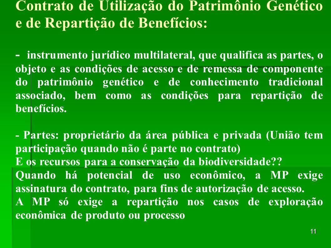 11 Contrato de Utilização do Patrimônio Genético e de Repartição de Benefícios: - instrumento jurídico multilateral, que qualifica as partes, o objeto