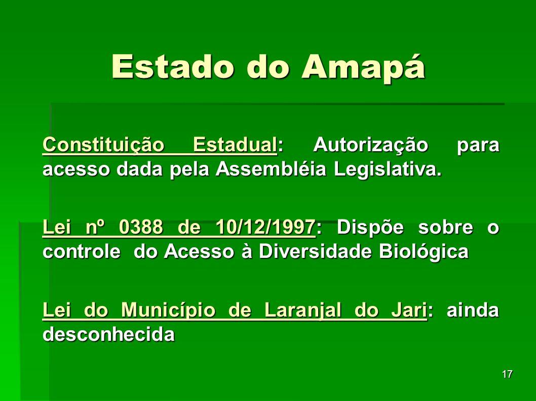 17 Estado do Amapá Constituição Estadual: Autorização para acesso dada pela Assembléia Legislativa. Lei nº 0388 de 10/12/1997: Dispõe sobre o controle