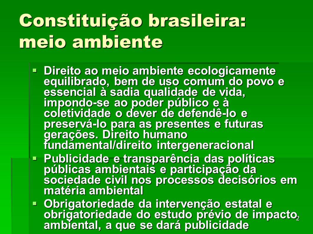 2 Constituição brasileira: meio ambiente Direito ao meio ambiente ecologicamente equilibrado, bem de uso comum do povo e essencial à sadia qualidade d
