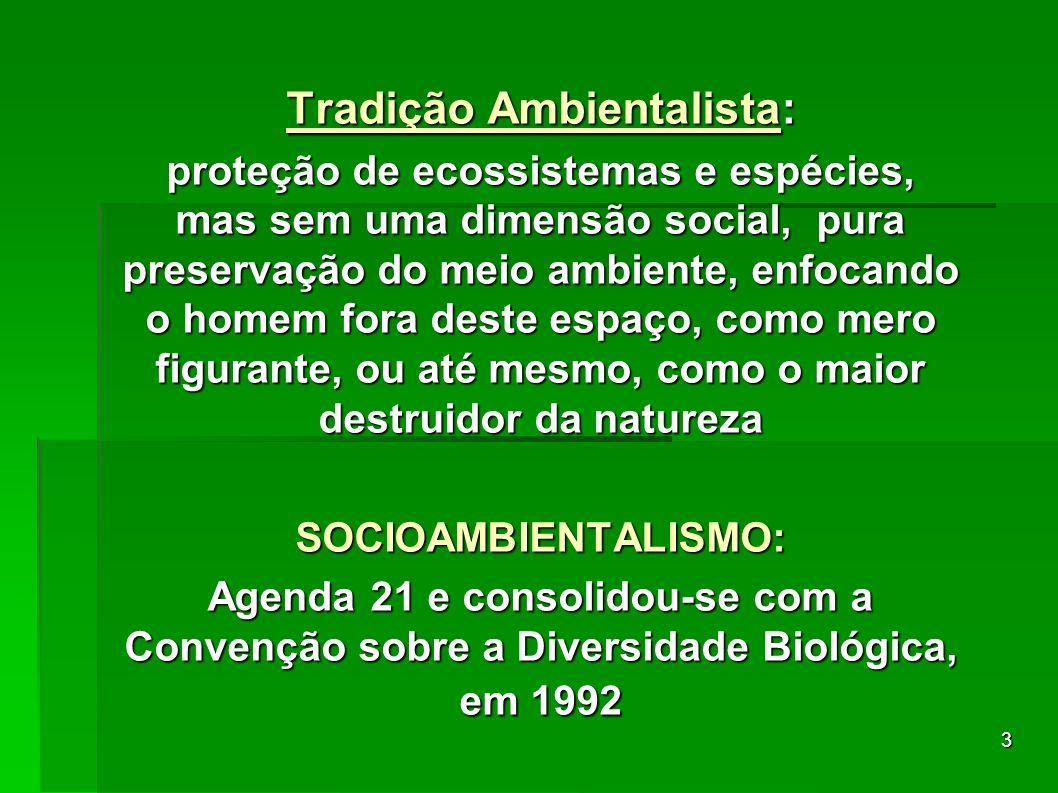 3 Tradição Ambientalista: proteção de ecossistemas e espécies, mas sem uma dimensão social, pura preservação do meio ambiente, enfocando o homem fora
