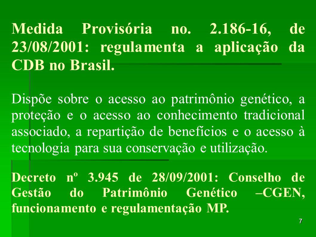 7 Medida Provisória no. 2.186-16, de 23/08/2001: regulamenta a aplicação da CDB no Brasil. Dispõe sobre o acesso ao patrimônio genético, a proteção e