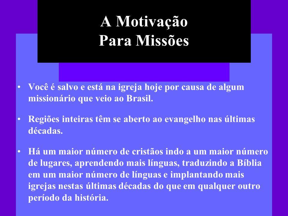 Você é salvo e está na igreja hoje por causa de algum missionário que veio ao Brasil. Regiões inteiras têm se aberto ao evangelho nas últimas décadas.