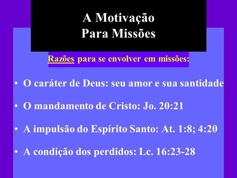 A Motivação Para Missões O caráter de Deus: seu amor e sua santidade O mandamento de Cristo: Jo. 20:21 A impulsão do Espírito Santo: At. 1:8; 4:20 A c