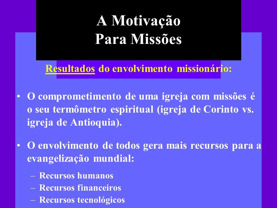 A Motivação Para Missões O comprometimento de uma igreja com missões é o seu termômetro espiritual (igreja de Corinto vs. igreja de Antioquia). O envo