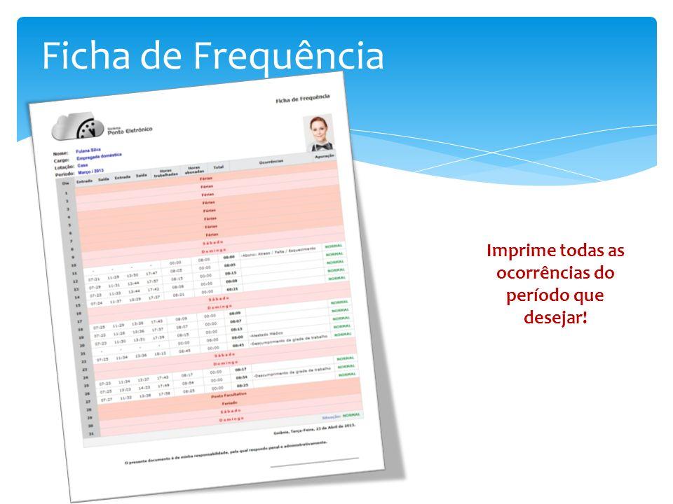 Ficha de Frequência Imprime todas as ocorrências do período que desejar!
