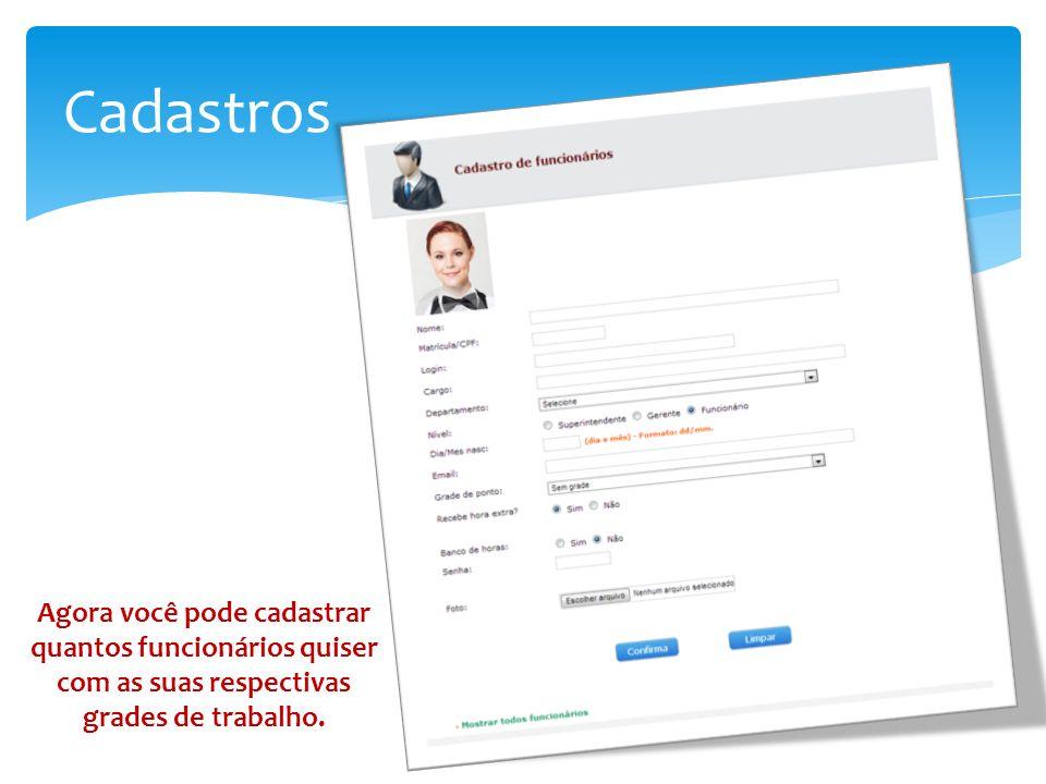 Cadastros Agora você pode cadastrar quantos funcionários quiser com as suas respectivas grades de trabalho.