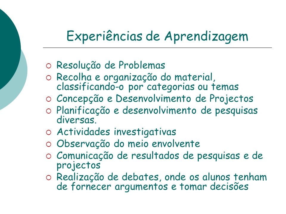 Experiências de Aprendizagem Resolução de Problemas Recolha e organização do material, classificando-o por categorias ou temas Concepção e Desenvolvimento de Projectos Planificação e desenvolvimento de pesquisas diversas.