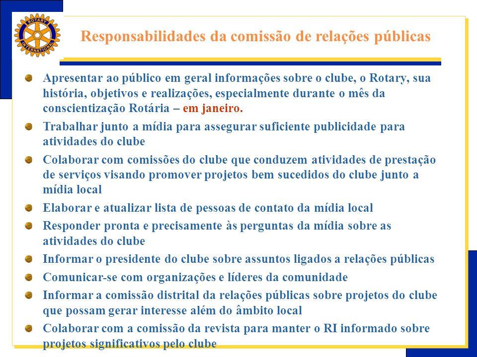 E-Learning Center do Rotary – Relações públicas Responsabilidades da comissão de relações públicas Apresentar ao público em geral informações sobre o clube, o Rotary, sua história, objetivos e realizações, especialmente durante o mês da conscientização Rotária – em janeiro.