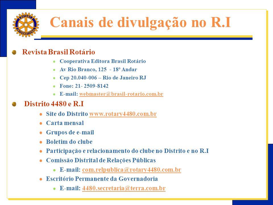 E-Learning Center do Rotary – Relações públicas Canais de divulgação no R.I Revista Brasil Rotário Cooperativa Editora Brasil Rotário Av Rio Branco, 125 - 18º Andar Cep 20.040-006 – Rio de Janeiro RJ Fone: 21- 2509-8142 E-mail: webmaster@brasil-rotario.com.brwebmaster@brasil-rotario.com.br Distrito 4480 e R.I Site do Distrito www.rotary4480.com.brwww.rotary4480.com.br Carta mensal Grupos de e-mail Boletim do clube Participação e relacionamento do clube no Distrito e no R.I Comissão Distrital de Relações Públicas E-mail: com.relpublica@rotary4480.com.brcom.relpublica@rotary4480.com.br Escritório Permanente da Governadoria E-mail: 4480.secretaria@terra.com.br4480.secretaria@terra.com.br