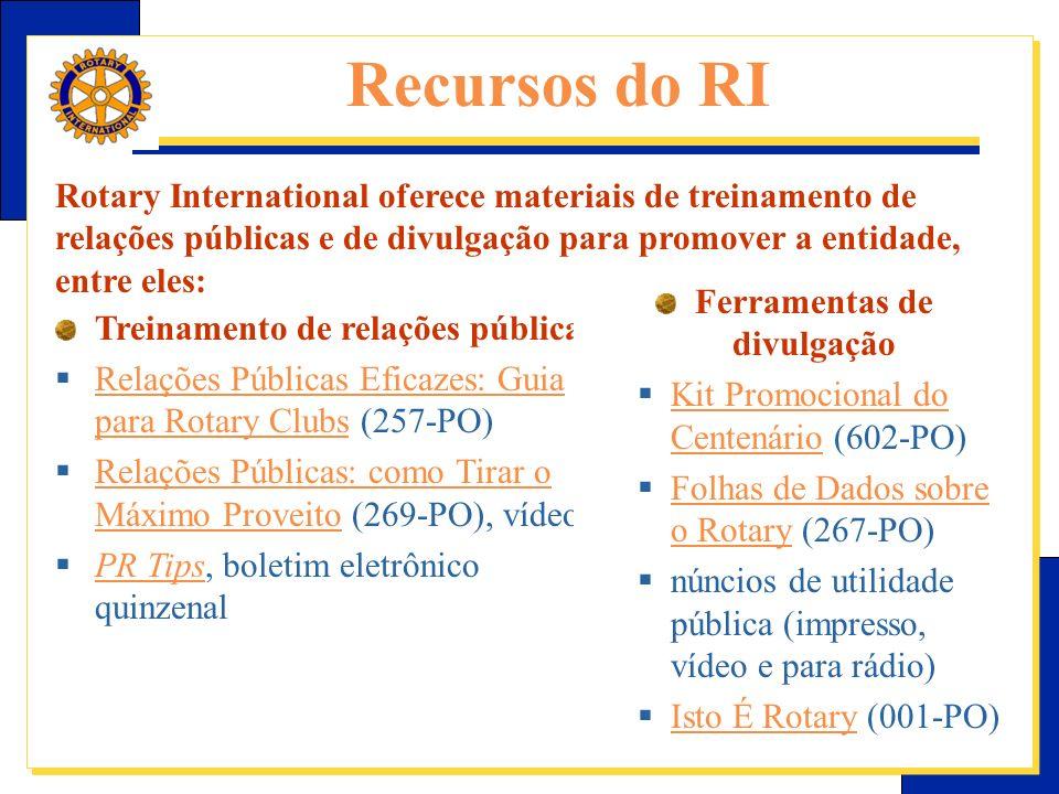 E-Learning Center do Rotary – Relações públicas Treinamento de relações públicas Relações Públicas Eficazes: Guia para Rotary Clubs (257-PO) Relações Públicas Eficazes: Guia para Rotary Clubs Relações Públicas: como Tirar o Máximo Proveito (269-PO), vídeo Relações Públicas: como Tirar o Máximo Proveito PR Tips, boletim eletrônico quinzenal PR Tips Ferramentas de divulgação Kit Promocional do Centenário (602-PO) Kit Promocional do Centenário Folhas de Dados sobre o Rotary (267-PO) Folhas de Dados sobre o Rotary núncios de utilidade pública (impresso, vídeo e para rádio) Isto É Rotary (001-PO) Isto É Rotary Recursos do RI Rotary International oferece materiais de treinamento de relações públicas e de divulgação para promover a entidade, entre eles: